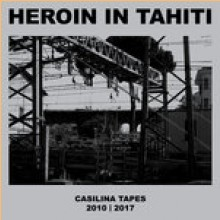 HEROIN IN TAHITI - casilina tapes 2010-2017 LP